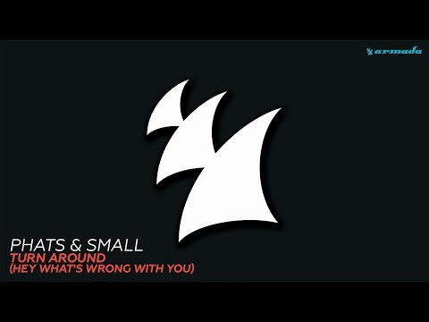 Phats & Small - Turn Around (Hey What's Wrong With You) (Extended Mix) - UCGZXYc32ri4D0gSLPf2pZXQ