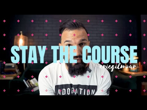 STAY THE COURSE  Eric Gilmour