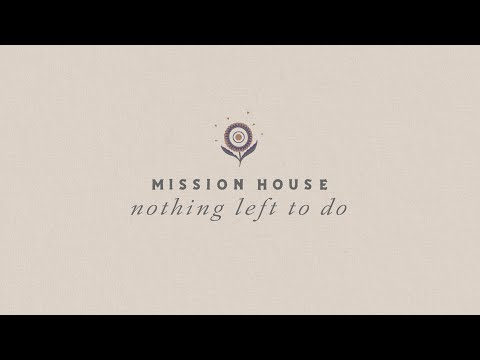 Mission House - Nothing Left To Do (Official Video)