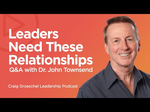 Q&A with Dr. John Townsend: Key Relationships - Craig Groeschel Leadership Podcast