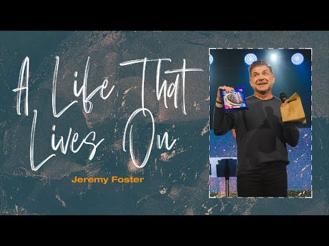 A Life That Lives On  Pastor Jeremy Foster