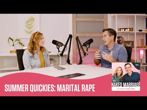 Summer Quickies: Marital Rape  The Naked Marriage Podcast  Dave and Ashley