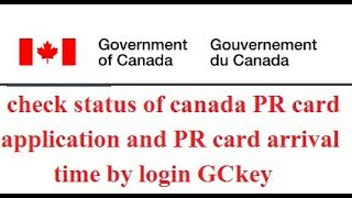 know status of canada PR card  application and PR card issue  login GCkey