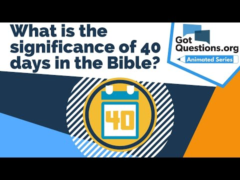 What is the significance of 40 days in the Bible?