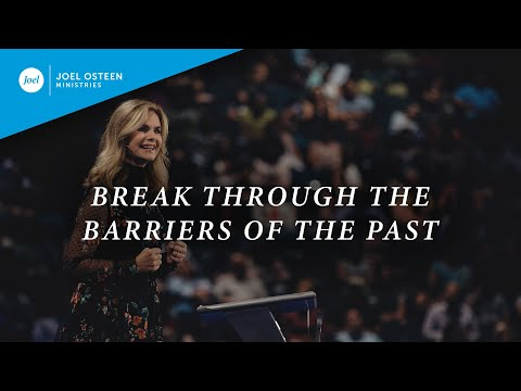 Break Through the Barriers of the Past  Victoria Osteen