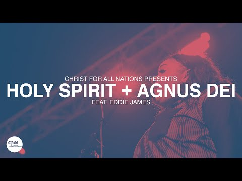 Holy Spirit + Agnus Dei LIVE  Christ for all Nations Presents WORTHY  Feat. Eddie James