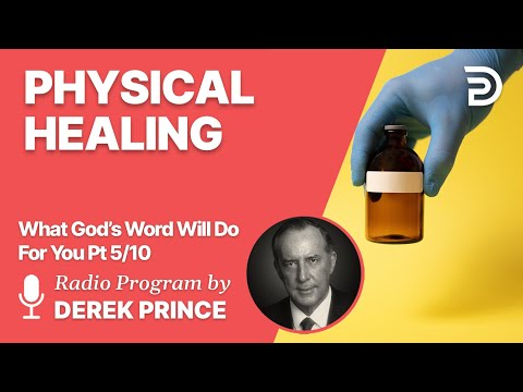 What God's Word Will Do For You 5 of 10 - Physical Healing - Derek Prince
