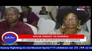SOLAR ENERGY IN NIGERIA, IFC CHARGES SON ON IMPLEMENTATION OF STANDARDS