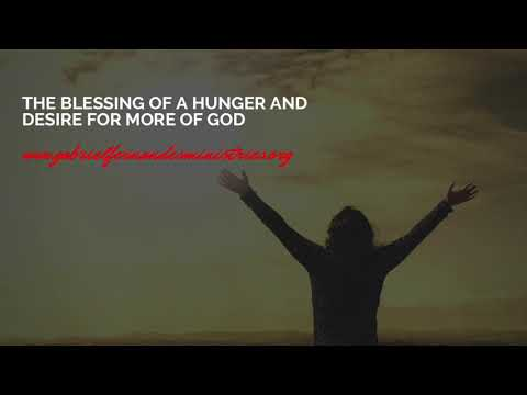 THE POWER AND BLESSING OF BEING HUNGRY AND THIRSTY FOR GOD, POWERFUL MESSAGE AND PRAYERS