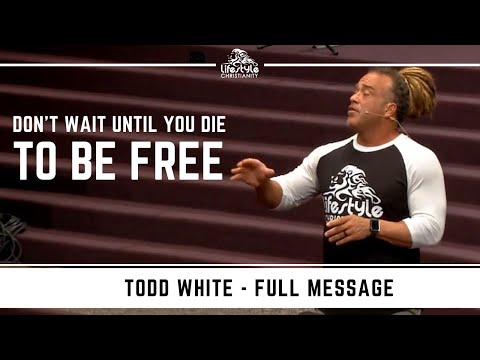 Todd White - Don't Wait Until You Die to be Free