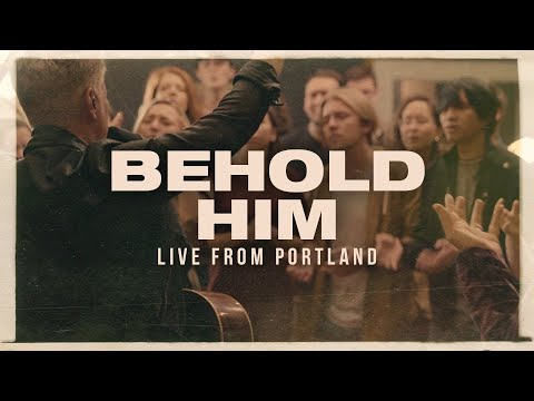 Behold Him (Live from Portland Bible College) - Paul Baloche