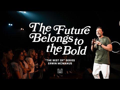 THE FUTURE BELONGS TO THE BOLD  Erwin McManus - MOSAIC