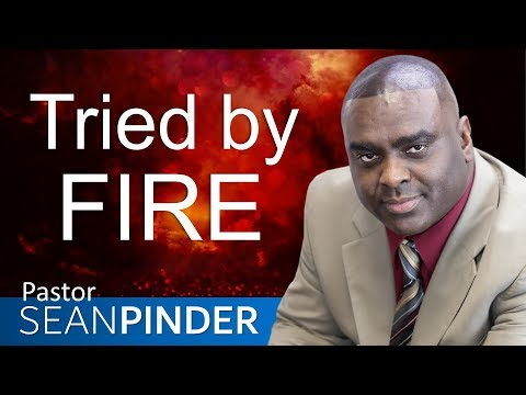 TRIED BY FIRE - BIBLE PREACHING  SEAN PINDER