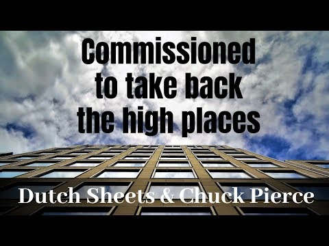 Dutch Sheets & Chuck Pierce  Commissioned to Take Back the High Places