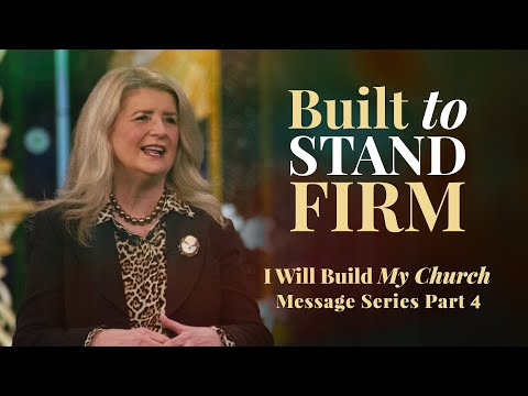 I Will Build My Church, Part 4: Built To Stand Firm (March 14, 2021)  Cathy Duplantis