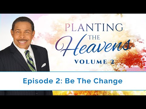 Be The Change - Planting the Heavens Vol.2