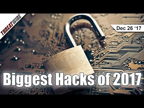 The Biggest Hacks of 2017 - ThreatWire