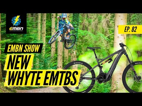 New E-MTBs From Whyte | EMBN Show Ep. 82