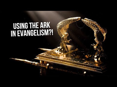 Using the Ark of the Covenant in Evangelism!