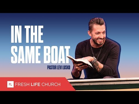 In The Same Boat :: Mad About The House; pt. 6, Pastor Levi Lusko