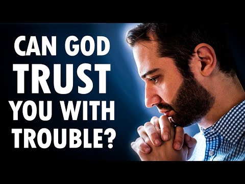 Can God TRUST You with Trouble?