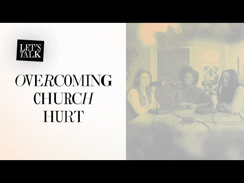 Lets Talk: Overcoming Church Hurt  Jackie Hill Perry, Melissa Kruger, and Jasmine Holmes