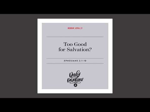 Too Good for Salvation? - Daily Devotional