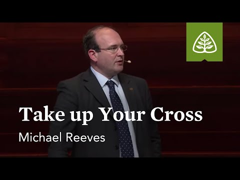 Michael Reeves: Take up Your Cross