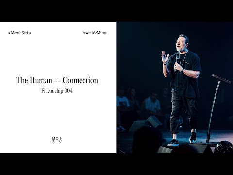 The Human Connection - Friendship: Creating a Friendship Culture  Erwin McManus - Mosaic
