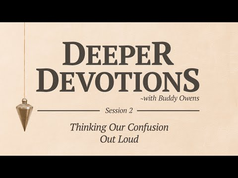 Deeper Devotions Session 2Thinking Our Confusion Out Loud