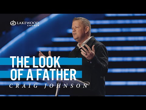 The Look of a Father  Pastor Craig Johnson