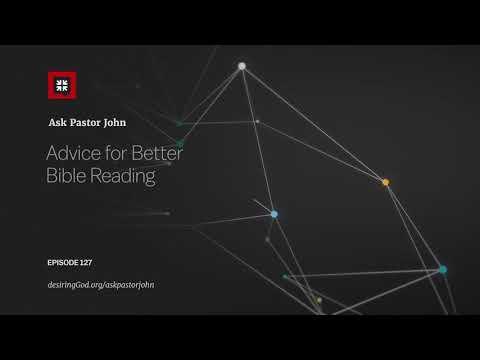 Advice for Better Bible Reading // Ask Pastor John