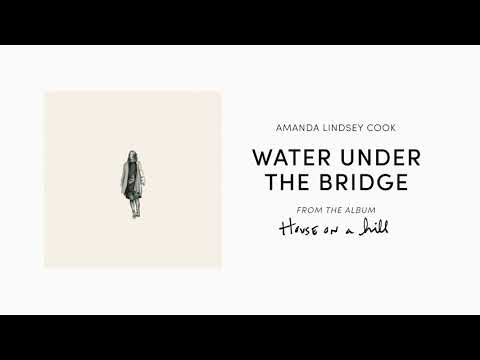 Water Under the Bridge (Official Audio) - Amanda Lindsey Cook  House On A Hill