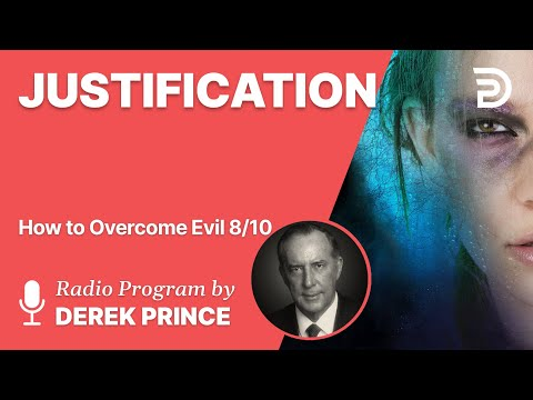 How to Overcome Evil 8 of 10 - Justification - Derek Prince