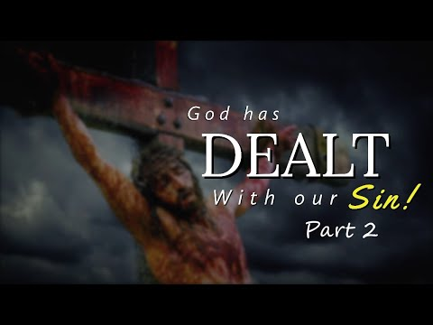 God Has Dealt With Our Sin Part 2 - MESSAGE ONLY