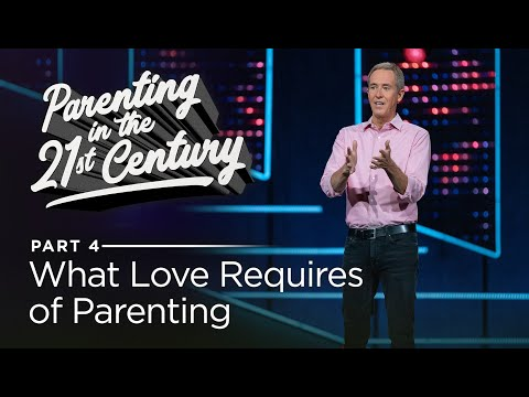 Parenting in the 21st Century, Part 4: What Love Requires of Parenting