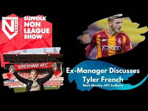 EX MANAGER DISCUSSES TYLER FRENCH   Suffolk Non League Show