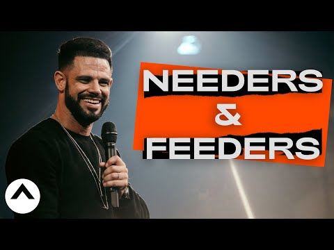 Needers & Feeders  Elevation Church  Pastor Steven Furtick