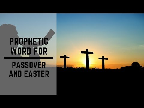 Prophetic Word for Passover and Easter 2019