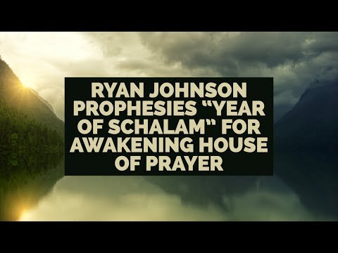 Ryan Johnson Prophesies 'Year of Schalam' at Awakening House of Prayer