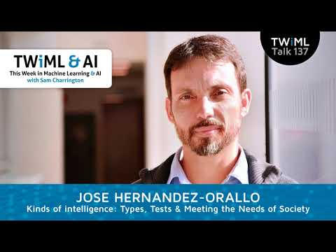Jose Hernandez-Orallo Interview - Kinds of Intelligence: Types, Tests & Meeting the Needs of Society