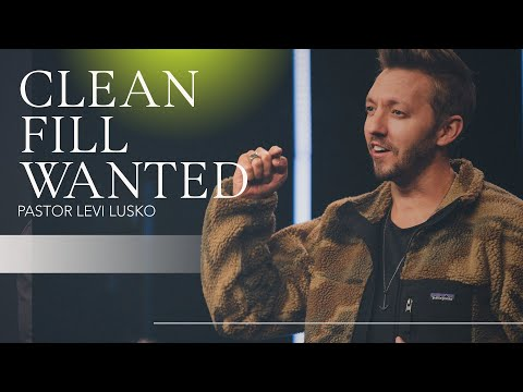 Clean Fill Wanted  Pastor Levi Lusko