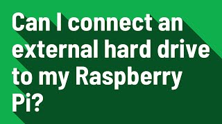 Can I connect an external hard drive to my Raspberry Pi?