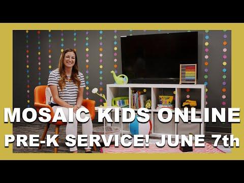MOSAIC KIDS ONLINE  PRE-K  JUNE 7th