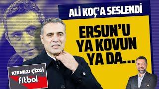 SERDAR ALİ ÇELİKLER'DEN ALİ KOÇ'A FLAŞ ÇAĞRI! (Kırmızı Çizgi Fitbol-İnternethaber)