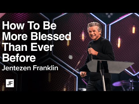 How To Be More Blessed Than Ever Before  Jentezen Franklin
