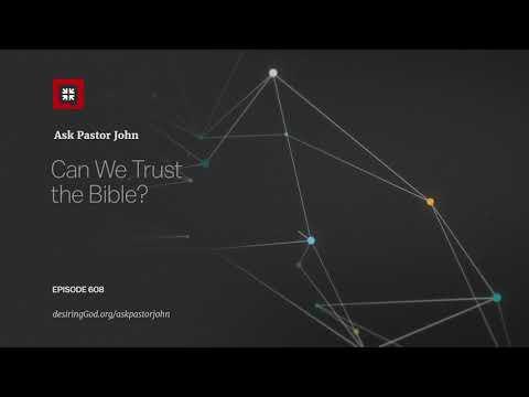 Can We Trust the Bible? // Ask Pastor John