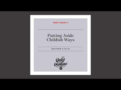 Putting Aside Childish Ways - Daily Devotion