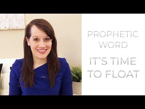 Prophetic Word: It's Time to Float!