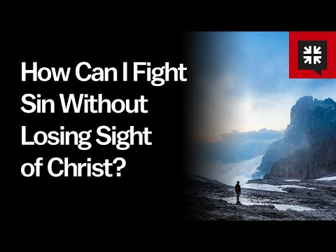 How Can I Fight Sin Without Losing Sight of Christ? // Ask Pastor John